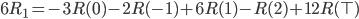 6 R_1 = -3 R(0) - 2 R(-1) + 6 R(1) - R(2) + 12  R(\top)