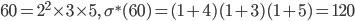60=2^2\times 3\times 5, \quad \sigma^{\ast}(60)=(1+4)(1+3)(1+5)=120