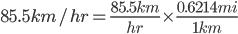 85.5 km/hr=frac{85.5km}{hr}timesfrac{0.6214 mi}{1 km}