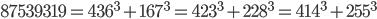 87539319 = 436^3+167^3 = 423^3+228^3=414^3+255^3