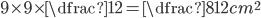 9\times9\times\dfrac{1}{2}=\dfrac{81}{2}cm^2