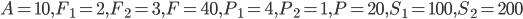 A = 10, F_1 = 2, F_2 = 3, F =40, P_1 = 4, P_2 =1, P =20, S_1 = 100, S_2 = 200