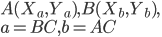 A(X_a, Y_a), B(X_b, Y_b),\\ a = BC, b = AC