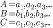 A={a_1,a_2,a_3,...}\\B={b_1,b_2,b_3,...}\\C={c_1,c_2,c_3,...}