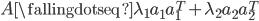 A{\fallingdotseq}{\lambda_1}{a_1}{a_1^T}+{\lambda_2}{a_2}{a_2^T}