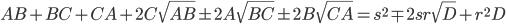 AB+BC+CA+2C\sqrt{AB}\pm 2A\sqrt{BC}\pm 2B\sqrt{CA} = s^2\mp 2sr\sqrt{D}+r^2D