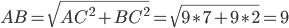 AB= \sqrt{AC^2+BC^2}=\sqrt{9\ast7+9\ast2}=9