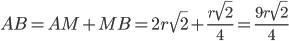 AB= A M+ MB = 2r\sqrt{2}}+\frac{r\sqrt2}{4}=\frac{9r\sqrt2}{4}}