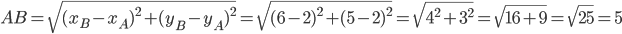 AB=\sqrt{ (x_B-x_A)^{2}+ (y_B-y_A)^{2}}=\sqrt{ (6-2)^{2}+ (5-2)^{2}}=\sqrt{ 4^{2}+ 3^{2}}=\sqrt{16+9}=\sqrt{25}=5