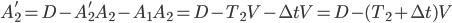 A_{{2}} ^{'} =D- A_{{2}}'A_{{2}}-A_{{1}}A_{{2}}=D-T_{{2}}V-\Delta tV=D-(T_{2}+\Delta t)V