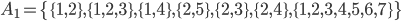 A_1 = \{\{1,2\}, \{1,2,3\}, \{1,4\}, \{2,5\}, \{2,3\}, \{2,4\}, \{1,2,3,4,5,6,7\}\}