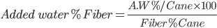 Added \ water % Fiber = \frac{ A.W % / Cane \times 100}{Fiber% Cane }