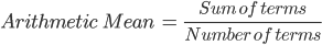 Arithmetic \ Mean \ = \ \frac{Sum \ of \ terms}{Number \ of \ terms}
