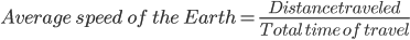Average speed of the Earth=frac{Distance traveled}{Total time of travel}