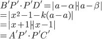 B'P'\cdot P'D'=|a-\alpha|\cdot|a-\beta|\\=|x^2-1-k(a-a)|\\=|x+1|\cdot|x-1|\\=A'P'\cdot P'C'