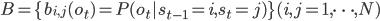 B=\{b_{i,j}(o_{t})=P(o_{t}|s_{t-1}=i,s_{t}=j) \} (i,j=1,\dots,N)