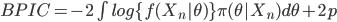 BPIC=-2 \int log \{f(X_{n}|\theta)\}\pi(\theta |X_{n})d\theta + 2p