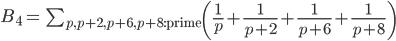 B_4 = \quad\sum_{p, p+2, p+6, p+8 : \mathrm{prime}} \left(\frac 1 p + \frac 1 {p+2} + \frac 1 {p+6} + \frac 1 {p+8} \right)