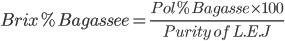 Brix % Bagasse e= \frac{ Pol % Bagasse \times 100}{Purity \ of \ L.E.J }