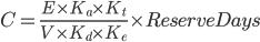 C=\frac{E\times K_a{\times K_t{}}}{V\times K_d{\times K_e{}}}\times Reserve Days