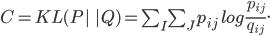 C=KL(P|\;|Q)=\sum_{I} \sum_{J} p_{ij} \; log \frac{p_{ij}}{q_{ij}}.