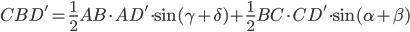 CBD'=\frac{1}{2}AB \cdot AD' \cdot \sin (\gamma + \delta)+\frac{1}{2}BC \cdot CD' \cdot \sin(\alpha + \beta)