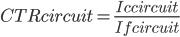 CTRcircuit=\frac{Iccircuit}{Ifcircuit}