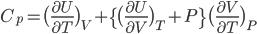 C_{p}=\big( \frac{ \partial U}{ \partial T}\big)_{V}+\big\{\big( \frac{ \partial U}{ \partial V} \big)_{T}+P\big\}\big(\frac{ \partial V}{ \partial T}\big)_{P}
