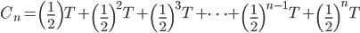 C_n = \left(\frac{1}{2}\right)T+\left(\frac{1}{2}\right)^2T+\left(\frac{1}{2}\right)^3T+\cdots+\left(\frac{1}{2}\right)^{n-1}T+\left(\frac{1}{2}\right)^nT