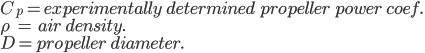 C_p = experimentally \ determined \ propeller \ power \ coef.\\ \rho \ \ = \ air\ density.\\ D=propeller\ diameter.