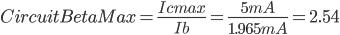 CircuitBetaMax=\frac{Icmax}{Ib}=\frac{5mA}{1.965mA}=2.54