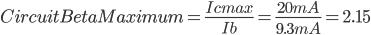 CircuitBetaMaximum=\frac{Icmax}{Ib}=\frac{20mA}{9.3mA}=2.15