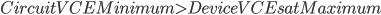 CircuitVCEMinimum\gt DeviceVCEsatMaximum