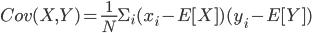 Cov(X, Y) = \frac{1}{N}\Sigma_i (x_i-E[X])(y_i-E[Y])