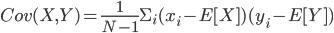 Cov(X, Y) = \frac{1}{N-1}\Sigma_i (x_i-E[X])(y_i-E[Y])