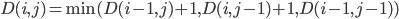 D(i, j) = \min(D(i - 1, j) + 1, D(i, j - 1) + 1, D(i - 1, j - 1))