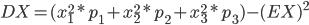 DX = (x1^2 * p1 + x2^2 * p2 + x3^2 * p3) - (EX)^2