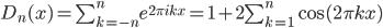D_{n}(x)=\\sum_{k=-n}^{n}e^{2\\pi ikx}=1+2\\sum_{k=1}^{n}\\cos(2\\pi kx)
