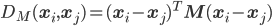 D_M ({\bf x}_i,{\bf x}_j )=({\bf x}_i-{\bf x}_j )^T {\bf M}({\bf x}_i-{\bf x}_j )