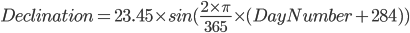Declination = 23.45 \times sin( \frac{2 \times \pi}{{365}} \times (DayNumber + 284))
