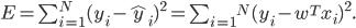 E = \sum_{i=1}^{N}(y_{i} - \widehat y_{{i}})^2 = \sum^_{i=1}^ {N} (y_{i} - w^{T}x_{i})^2.