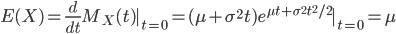 E(X) = \frac{d}{dt}M_X(t)|_{t=0} = (\mu + \sigma^2 t) e^{\mu t + \sigma^2 t^2/ 2}|_{t = 0} = \mu