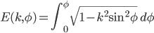 E(k,\phi)={\Bigint}_{0}^{\phi} \:\sqrt{1-k^{2}\sin^{2}\phi}\; d\phi