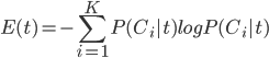 E(t)=-{\displaystyle \sum^K_{i=1}} P(C_i|t)logP(C_i|t)