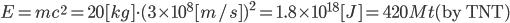 E=mc^2=20[kg] \cdot (3 \times 10^8[m/s] )^2=1.8\times 10^{18} [J]=420Mt \text{(by TNT)}