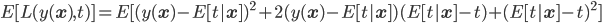 E[ L(y( {\bf x} ),t) ] =E[ (y({\bf x}) -E[t| {\bf x} ])^2 +2(y({\bf x}) -E[t| {\bf x} ])(E[t| {\bf x} ] -t) + (E[t| {\bf x} ] -t)^2 ]