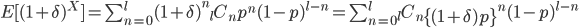 E[(1+\delta)^X]=\sum_{n=0}^l(1+\delta)^n{}_lC_np^n(1-p)^{l-n}=\sum_{n=0}^l{}_lC_n\left\{(1+\delta)p\right\}^n(1-p)^{l-n}