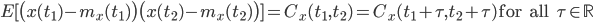E[\bigl(x(t_1)-m_x(t_1)\bigr)\bigl(x(t_2)-m_x(t_2)\bigr)]=C_x(t_1, t_2)=C_x(t_1 + \tau, t_2 + \tau) \, \, {\rm for \, \, all \, \, } \tau \in \mathbb{R}