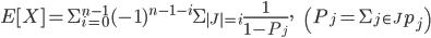 E[X]=\Sigma_{i=0}^{n-1}(-1)^{n-1-i} \Sigma_{|J|=i}\frac{1}{1-P_j},\qquad\qquad\qquad\left(P_j=\Sigma_{j \in J}p_j\right)