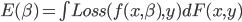E(\beta)=\int{Loss(f(x,\beta),y)}dF(x,y)
